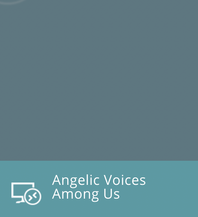 Angelic voices among us